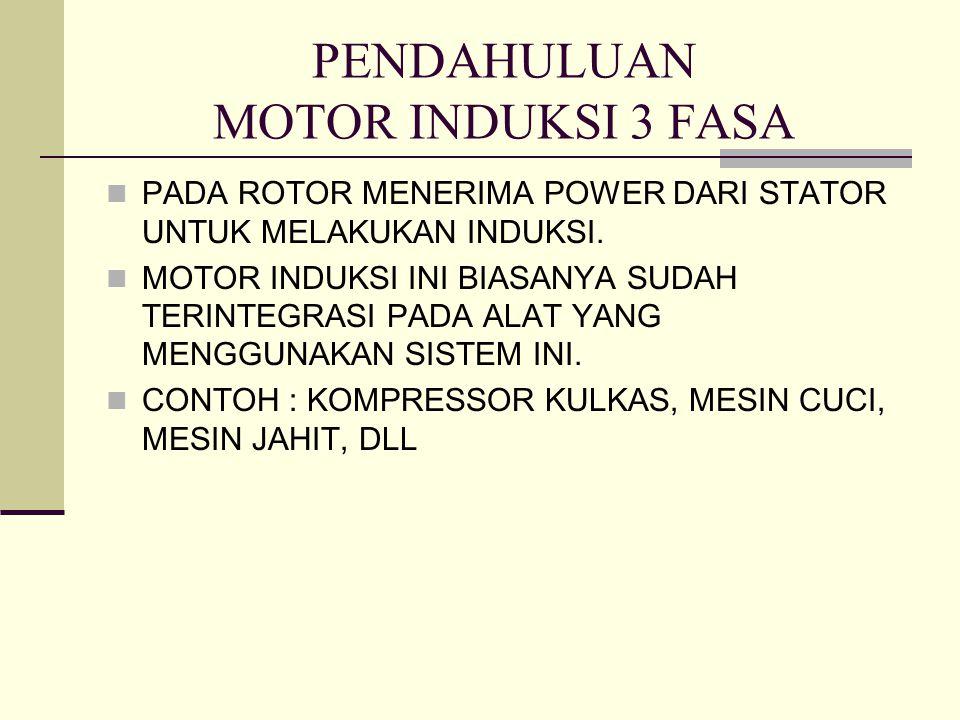 PENDAHULUAN MOTOR INDUKSI 3 FASA PADA ROTOR MENERIMA POWER DARI STATOR UNTUK MELAKUKAN INDUKSI. MOTOR INDUKSI INI BIASANYA SUDAH TERINTEGRASI PADA ALA