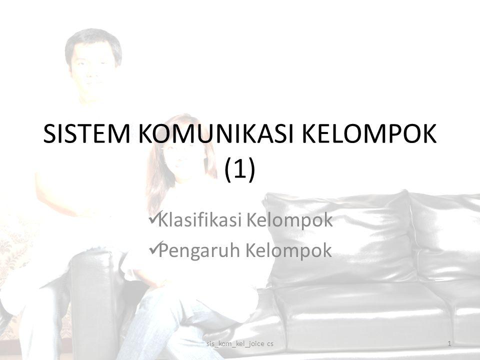 SISTEM KOMUNIKASI KELOMPOK (1) Klasifikasi Kelompok Pengaruh Kelompok 1sis_kom_kel_joice cs