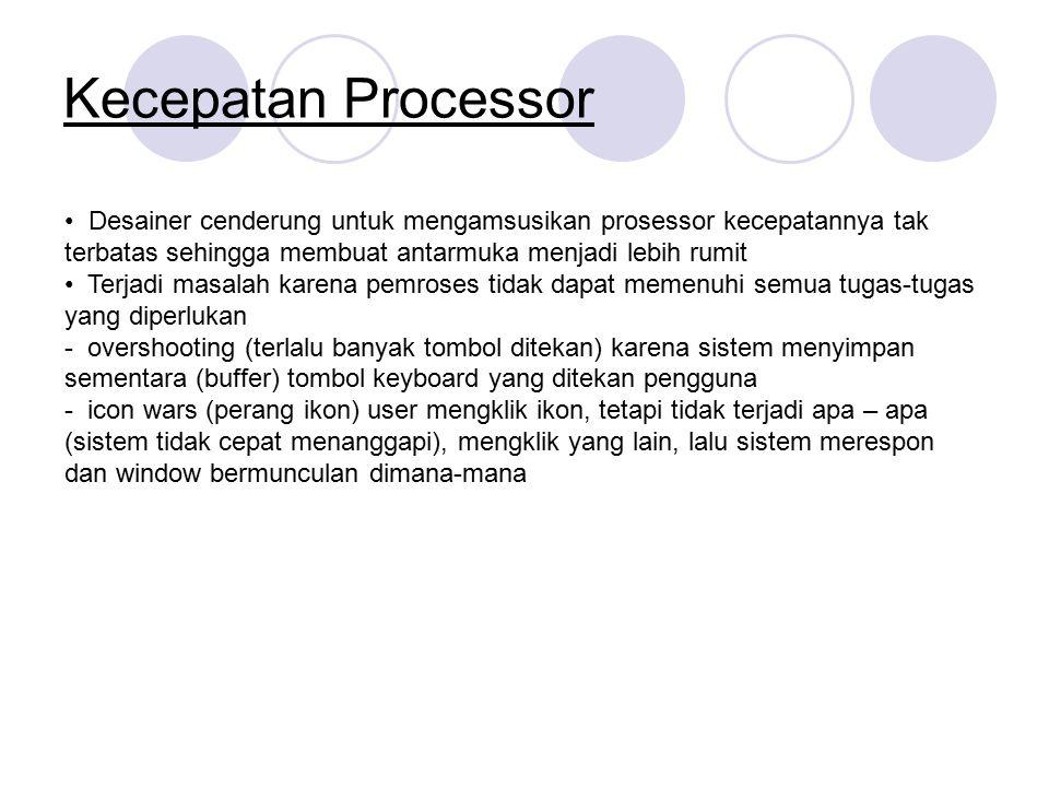 Kecepatan Processor Desainer cenderung untuk mengamsusikan prosessor kecepatannya tak terbatas sehingga membuat antarmuka menjadi lebih rumit Terjadi