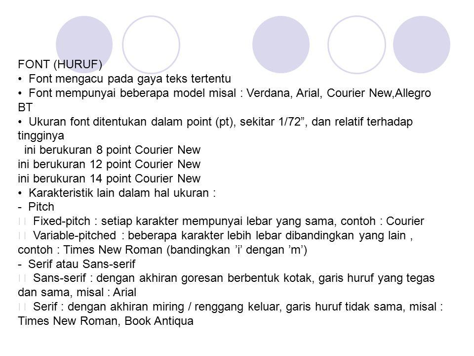 FONT (HURUF) Font mengacu pada gaya teks tertentu Font mempunyai beberapa model misal : Verdana, Arial, Courier New,Allegro BT Ukuran font ditentukan
