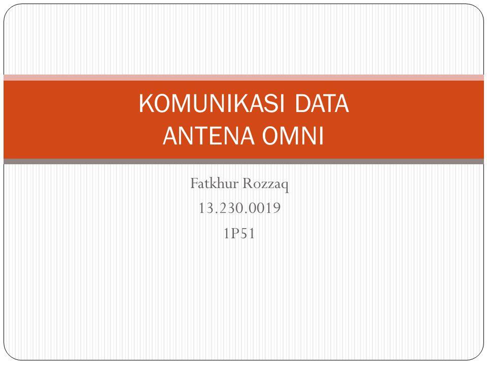 Fatkhur Rozzaq 13.230.0019 1P51 KOMUNIKASI DATA ANTENA OMNI