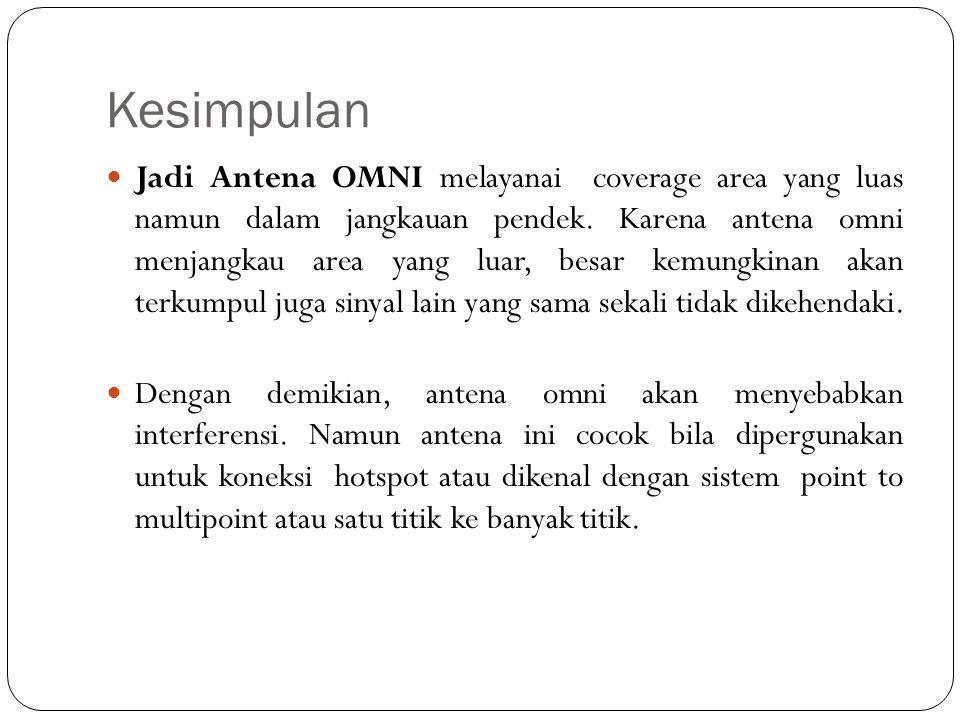Kesimpulan Jadi Antena OMNI melayanai coverage area yang luas namun dalam jangkauan pendek. Karena antena omni menjangkau area yang luar, besar kemung