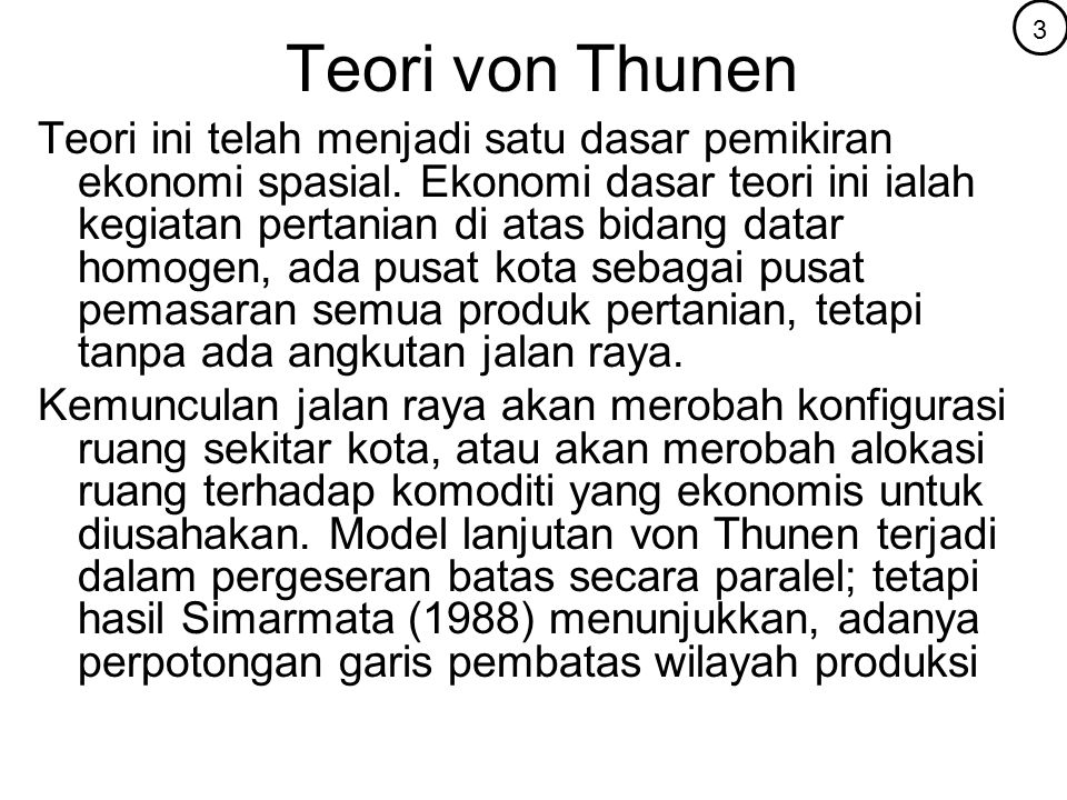 Teori von Thunen Teori ini telah menjadi satu dasar pemikiran ekonomi spasial. Ekonomi dasar teori ini ialah kegiatan pertanian di atas bidang datar h