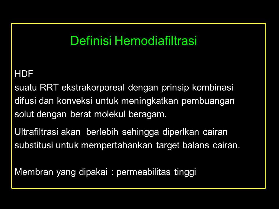 Definisi Hemodiafiltrasi HDF suatu RRT ekstrakorporeal dengan prinsip kombinasi difusi dan konveksi untuk meningkatkan pembuangan solut dengan berat m