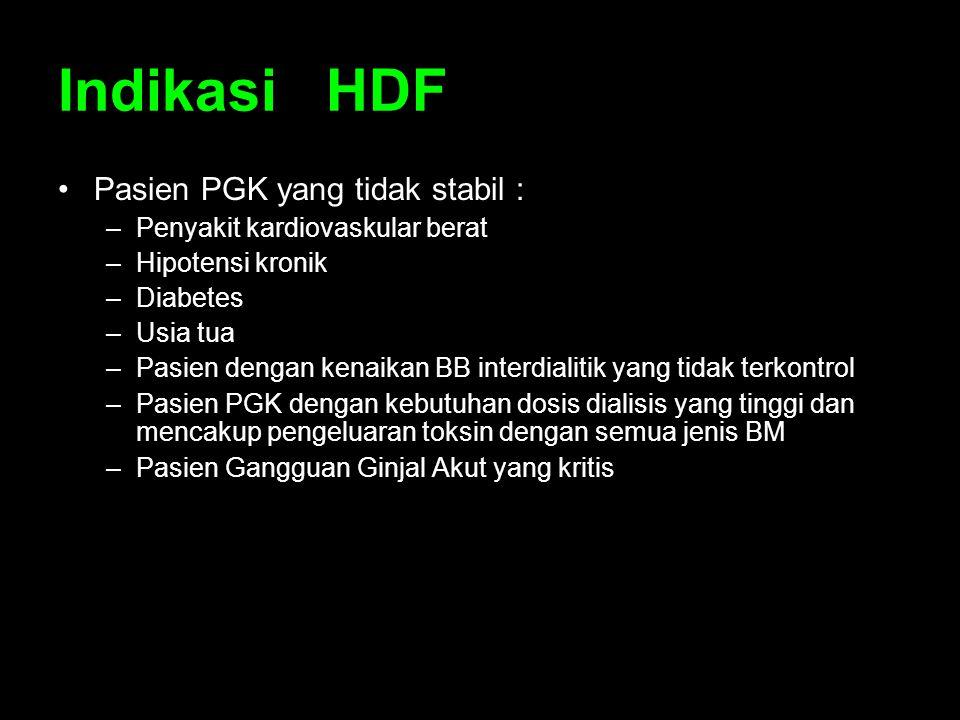 Indikasi HDF Pasien PGK yang tidak stabil : –Penyakit kardiovaskular berat –Hipotensi kronik –Diabetes –Usia tua –Pasien dengan kenaikan BB interdiali