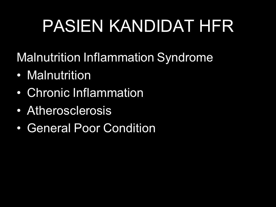 PASIEN KANDIDAT HFR Malnutrition Inflammation Syndrome Malnutrition Chronic Inflammation Atherosclerosis General Poor Condition
