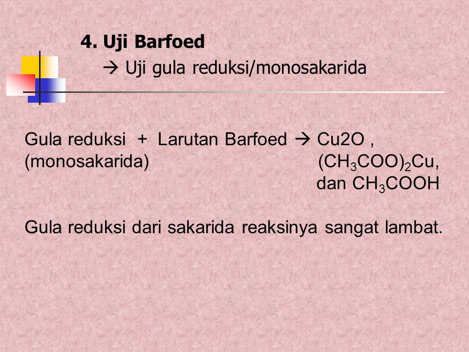 4. Uji Barfoed  Uji gula reduksi/monosakarida Gula reduksi + Larutan Barfoed  Cu2O, (monosakarida) (CH 3 COO) 2 Cu, dan CH 3 COOH Gula reduksi dari