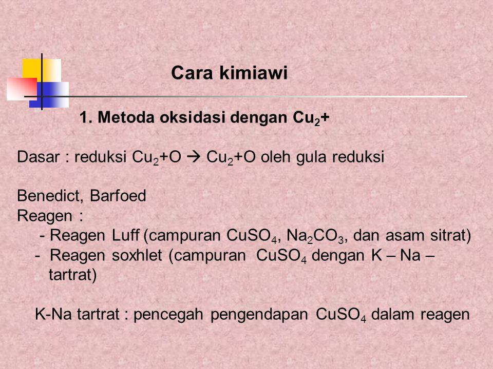 Cara kimiawi 1.Metoda oksidasi dengan Cu 2 + Dasar : reduksi Cu 2 +O  Cu 2 +O oleh gula reduksi Benedict, Barfoed Reagen : - Reagen Luff (campuran Cu
