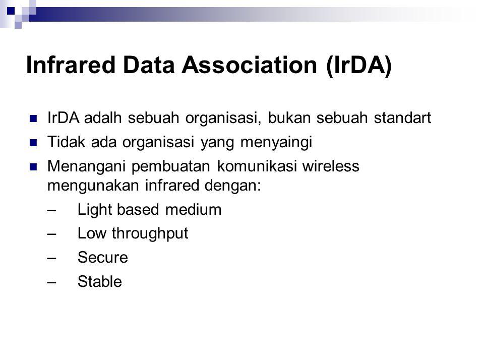 Infrared Data Association (IrDA) IrDA adalh sebuah organisasi, bukan sebuah standart Tidak ada organisasi yang menyaingi Menangani pembuatan komunikas