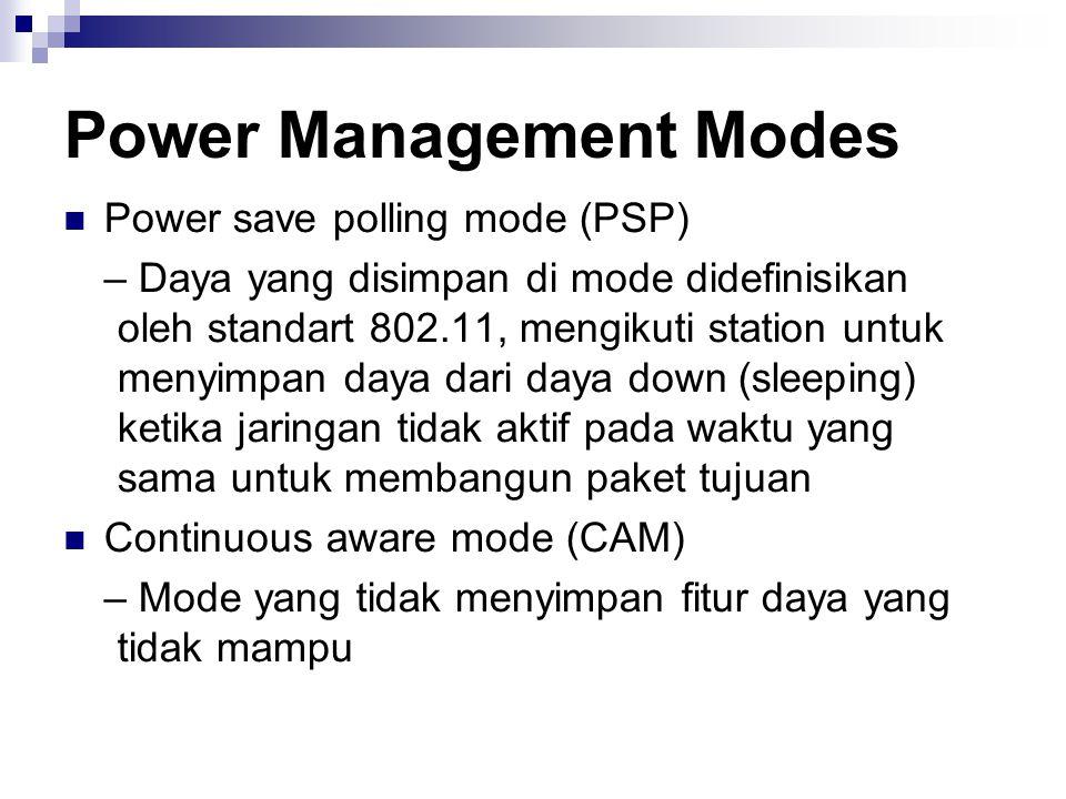Power Management Modes Power save polling mode (PSP) – Daya yang disimpan di mode didefinisikan oleh standart 802.11, mengikuti station untuk menyimpa