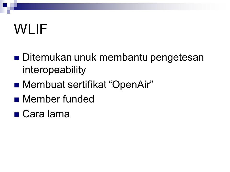 "WLIF Ditemukan unuk membantu pengetesan interopeability Membuat sertifikat ""OpenAir"" Member funded Cara lama"