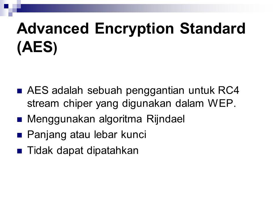Advanced Encryption Standard (AES ) AES adalah sebuah penggantian untuk RC4 stream chiper yang digunakan dalam WEP. Menggunakan algoritma Rijndael Pan