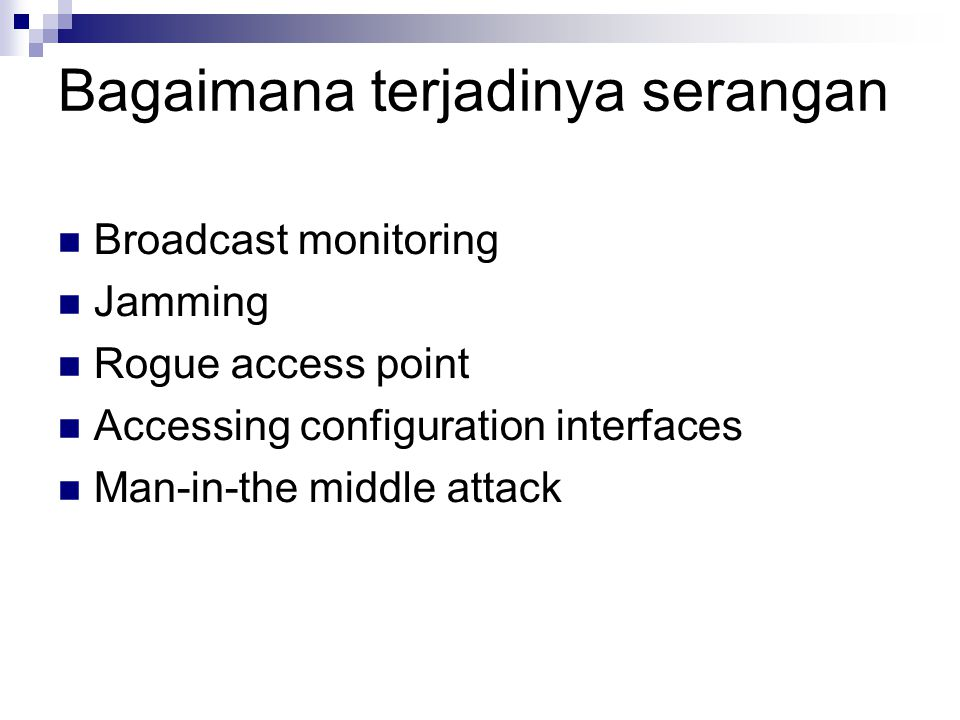 Bagaimana terjadinya serangan Broadcast monitoring Jamming Rogue access point Accessing configuration interfaces Man-in-the middle attack