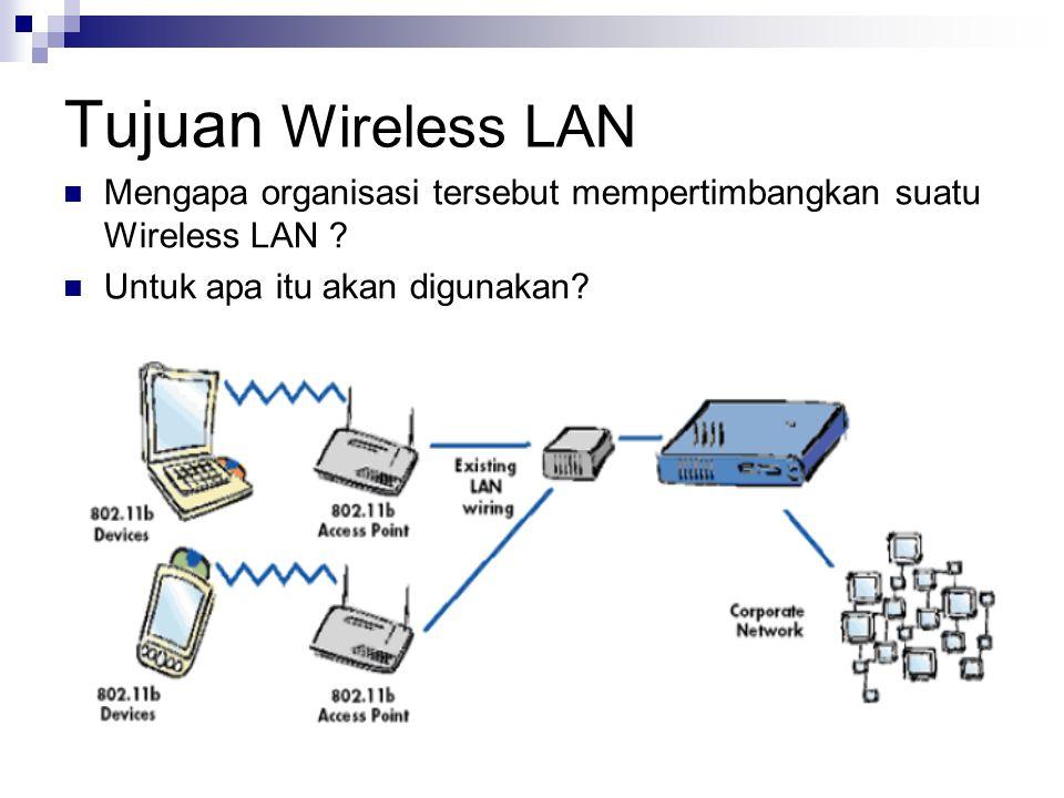 Tujuan Wireless LAN Mengapa organisasi tersebut mempertimbangkan suatu Wireless LAN ? Untuk apa itu akan digunakan?