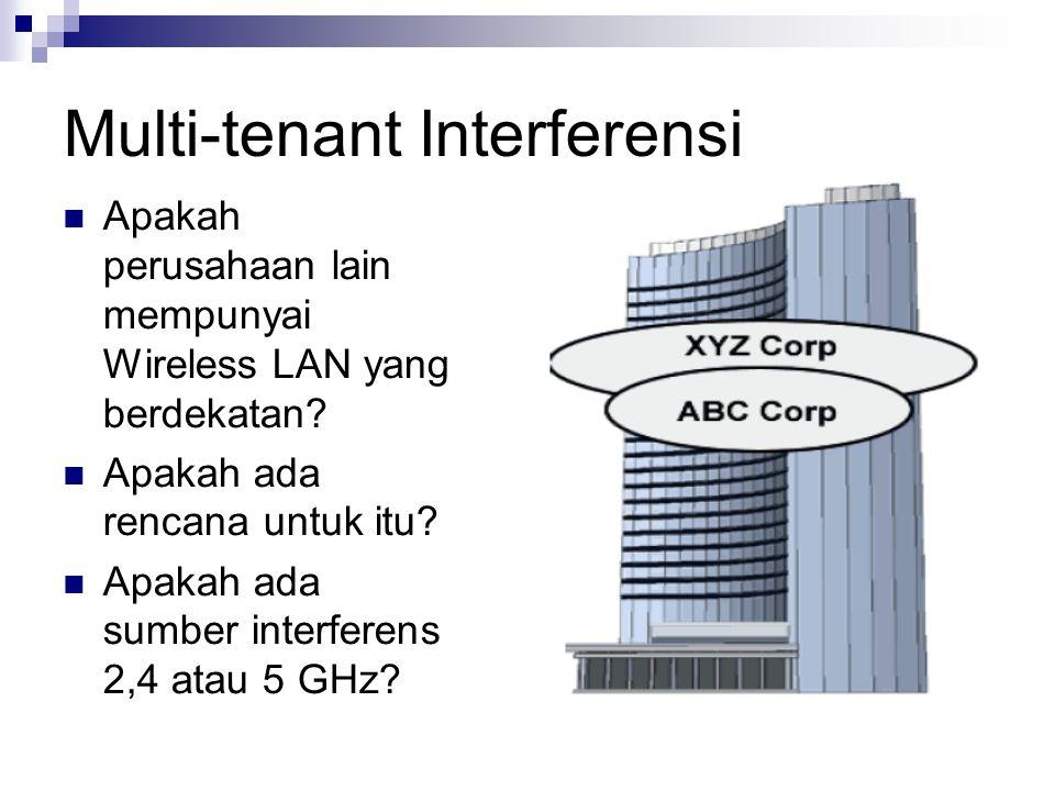 Multi-tenant Interferensi Apakah perusahaan lain mempunyai Wireless LAN yang berdekatan? Apakah ada rencana untuk itu? Apakah ada sumber interferens 2