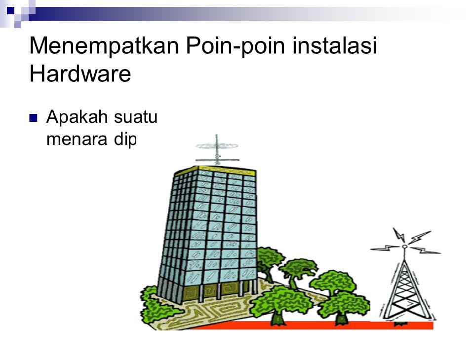 Menempatkan Poin-poin instalasi Hardware Apakah suatu menara diperlukan?