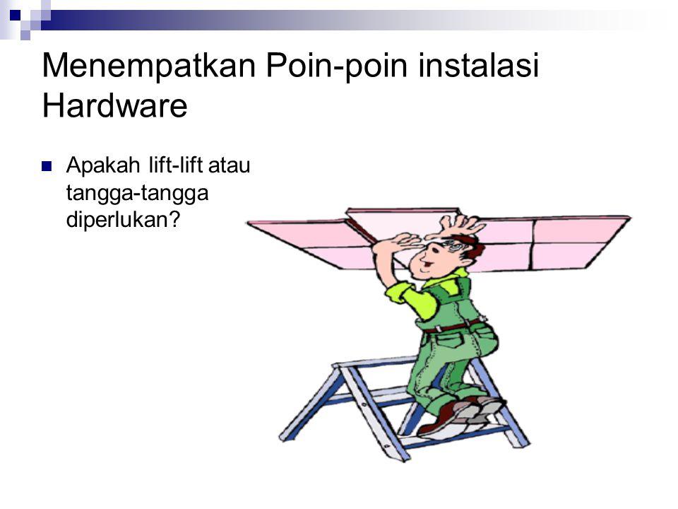 Menempatkan Poin-poin instalasi Hardware Apakah lift-lift atau tangga-tangga diperlukan?