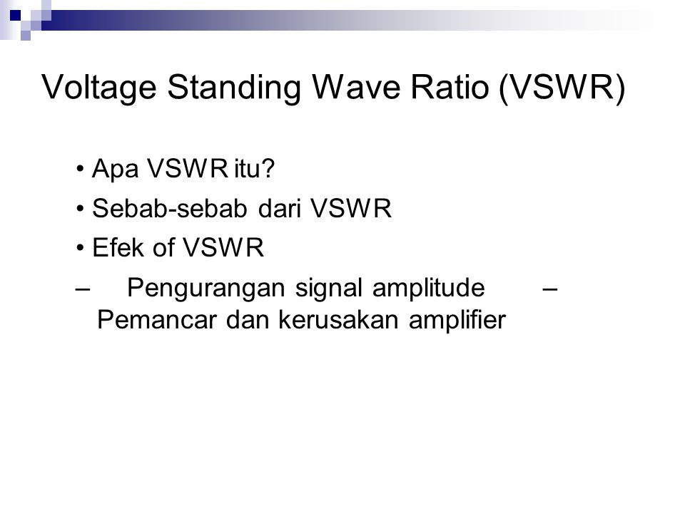 Voltage Standing Wave Ratio (VSWR) Apa VSWR itu.