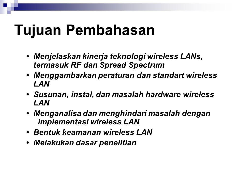 Tujuan Pembahasan Menjelaskan kinerja teknologi wireless LANs, termasuk RF dan Spread Spectrum Menggambarkan peraturan dan standart wireless LAN Susun