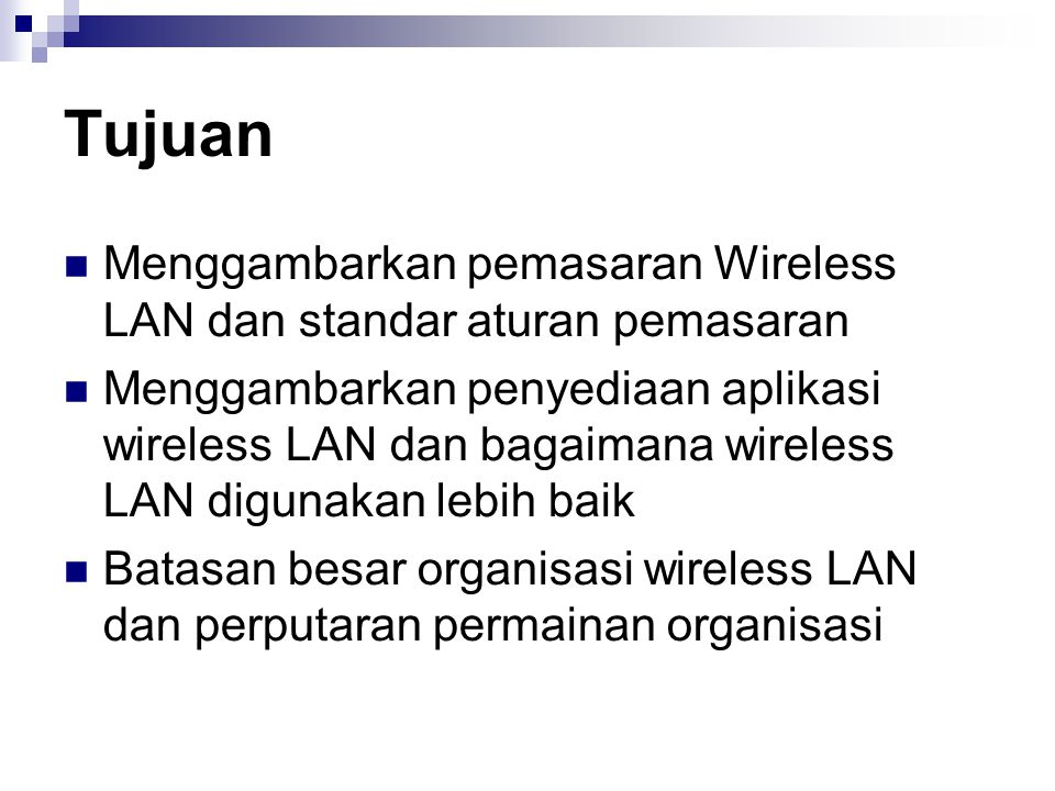 Tujuan Menggambarkan pemasaran Wireless LAN dan standar aturan pemasaran Menggambarkan penyediaan aplikasi wireless LAN dan bagaimana wireless LAN dig