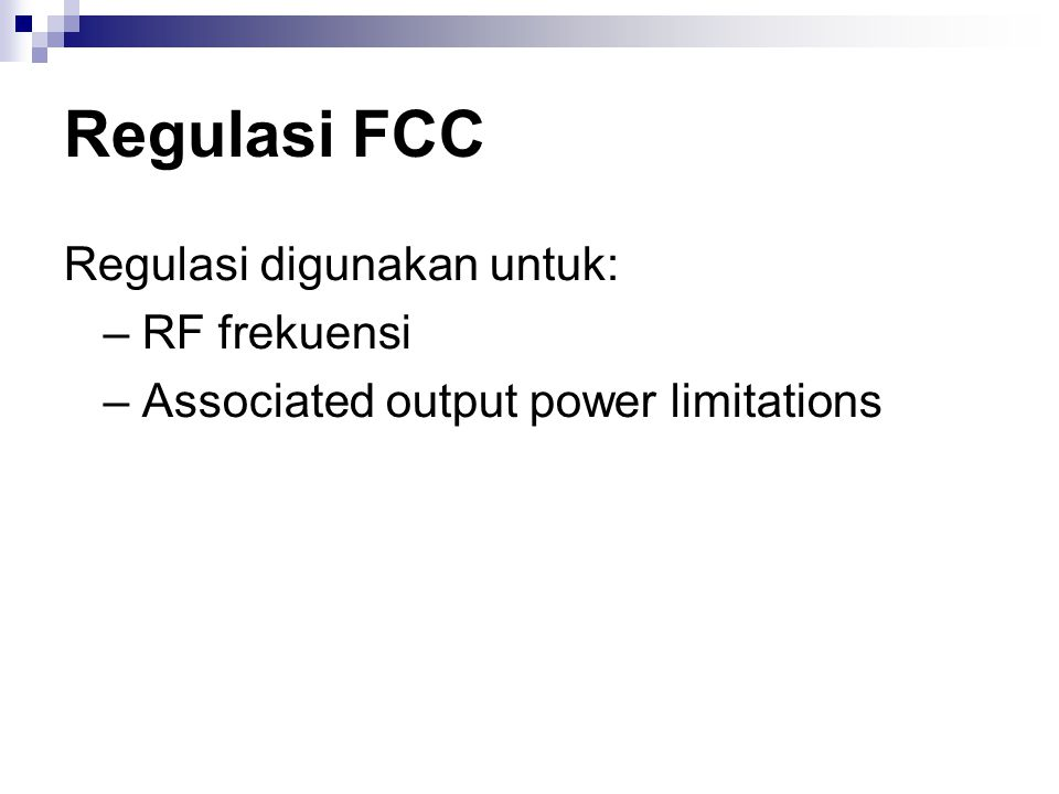 Regulasi FCC Regulasi digunakan untuk: – RF frekuensi – Associated output power limitations