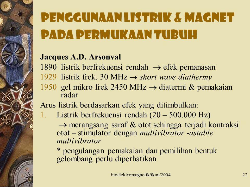 bioelektromagnetik/ikun/200422 Penggunaan Listrik & Magnet pada permukaan Tubuh Jacques A.D. Arsonval 1890 listrik berfrekuensi rendah  efek pemanasa
