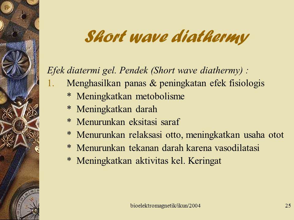 bioelektromagnetik/ikun/200425 Short wave diathermy Efek diatermi gel. Pendek (Short wave diathermy) : 1.Menghasilkan panas & peningkatan efek fisiolo