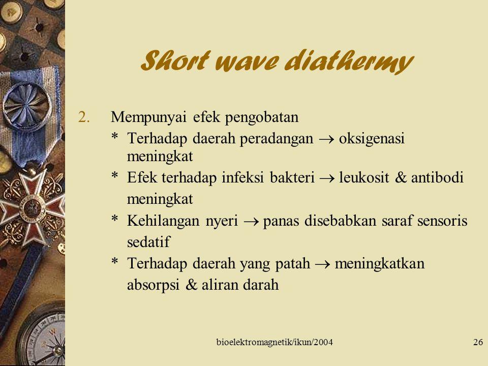 bioelektromagnetik/ikun/200426 Short wave diathermy 2.Mempunyai efek pengobatan * Terhadap daerah peradangan  oksigenasi meningkat * Efek terhadap in
