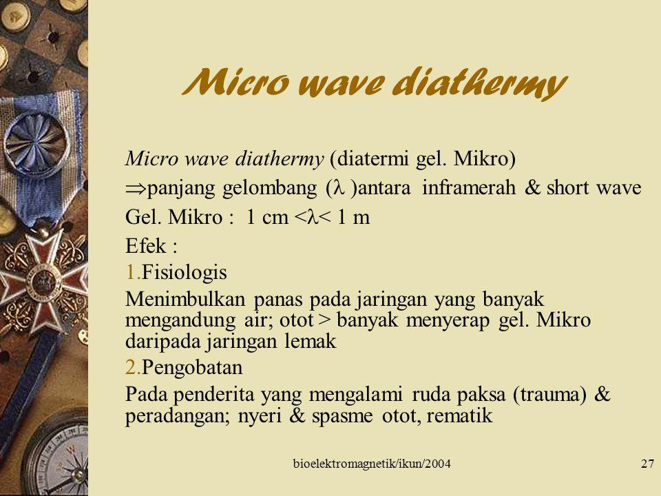 bioelektromagnetik/ikun/200427 Micro wave diathermy Micro wave diathermy (diatermi gel. Mikro)  panjang gelombang ( )antara inframerah & short wave G