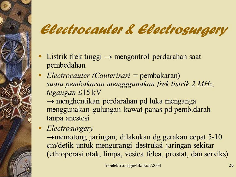 bioelektromagnetik/ikun/200429 Electrocauter & Electrosurgery  Listrik frek tinggi  mengontrol perdarahan saat pembedahan  Electrocauter (Cauterisa