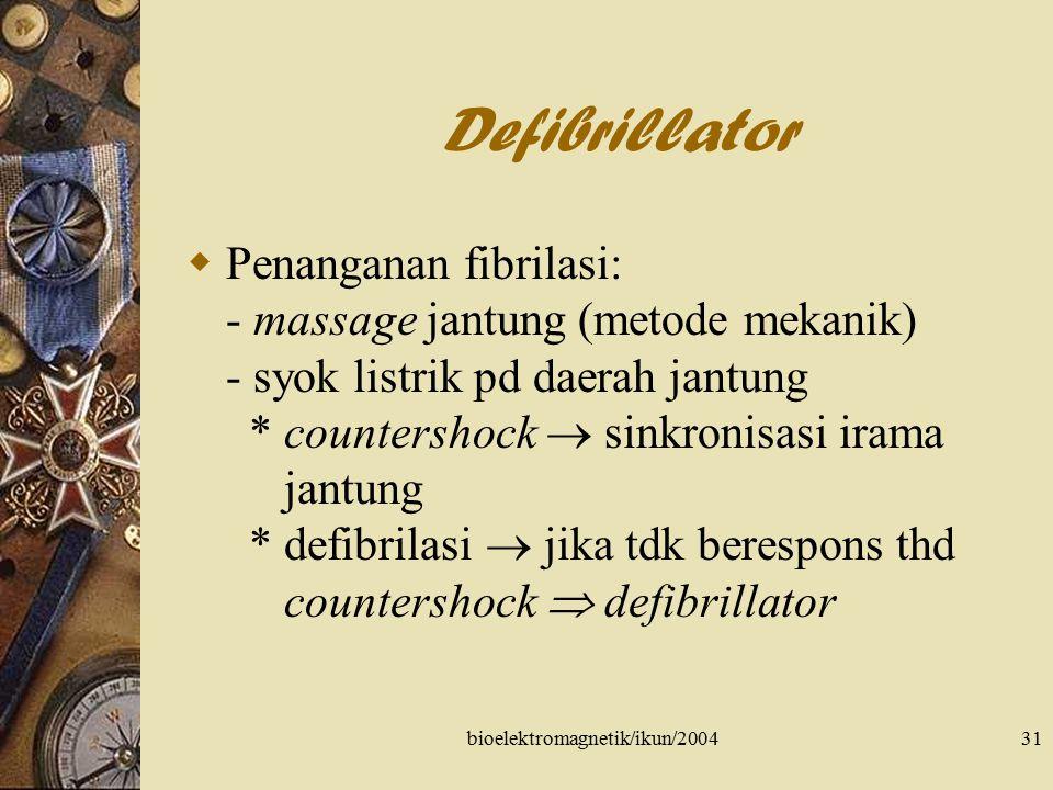 bioelektromagnetik/ikun/200431 Defibrillator  Penanganan fibrilasi: - massage jantung (metode mekanik) - syok listrik pd daerah jantung * countershoc
