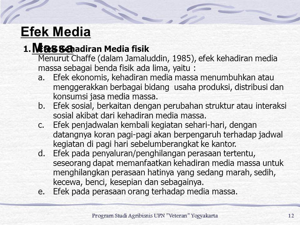 Efek Media Massa 1.Efek Kehadiran Media fisik Menurut Chaffe (dalam Jamaluddin, 1985), efek kehadiran media massa sebagai benda fisik ada lima, yaitu