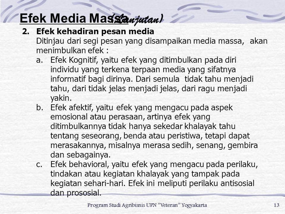 """13 Program Studi Agribisnis UPN """"Veteran"""" Yogyakarta Efek Media Massa 2. Efek kehadiran pesan media Ditinjau dari segi pesan yang disampaikan media ma"""