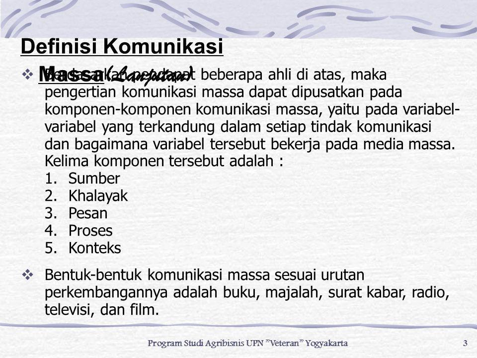 Program Studi Agribisnis UPN Veteran Yogyakarta 4  Fungsi Komunikasi massa memiliki empat fungsi yaitu : 1.Pengawasan : (Surveillance).