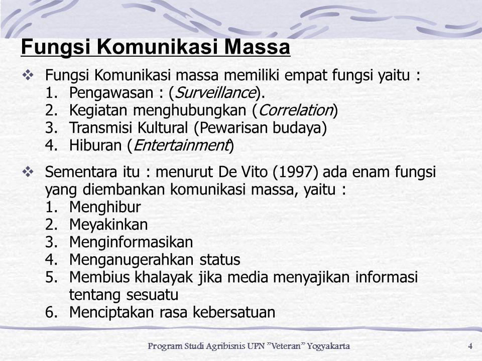 "Program Studi Agribisnis UPN ""Veteran"" Yogyakarta 4  Fungsi Komunikasi massa memiliki empat fungsi yaitu : 1.Pengawasan : (Surveillance). 2.Kegiatan"