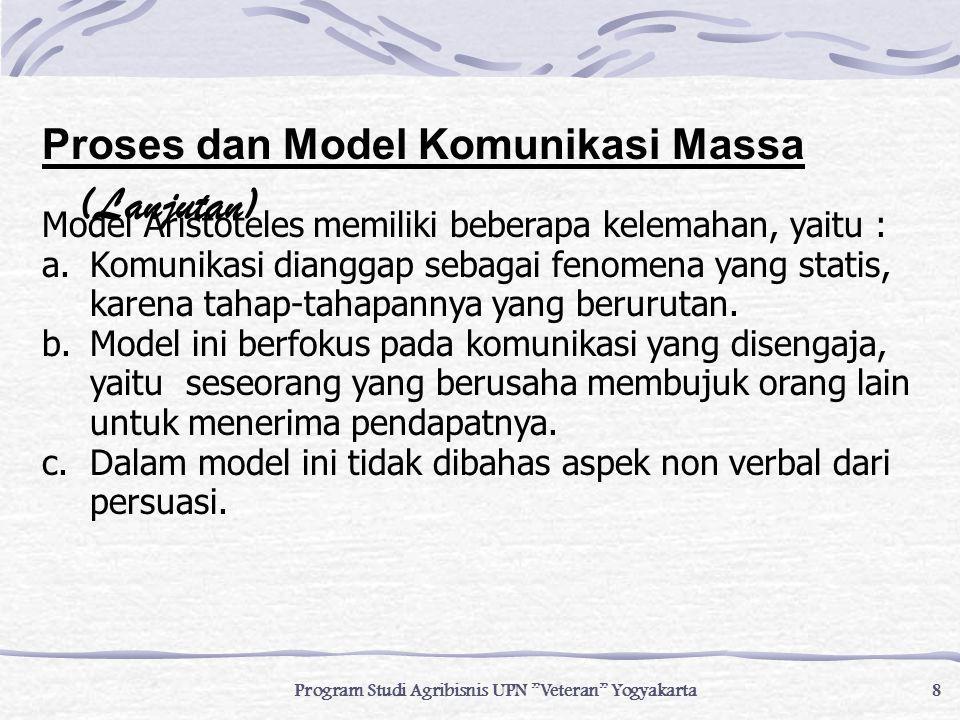 """8 Program Studi Agribisnis UPN """"Veteran"""" Yogyakarta Model Aristoteles memiliki beberapa kelemahan, yaitu : a.Komunikasi dianggap sebagai fenomena yang"""