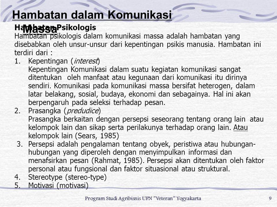 """9 Program Studi Agribisnis UPN """"Veteran"""" Yogyakarta Hambatan Psikologis Hambatan psikologis dalam komunikasi massa adalah hambatan yang disebabkan ole"""