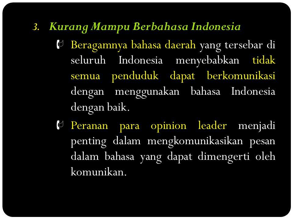 3. Kurang Mampu Berbahasa Indonesia  Beragamnya bahasa daerah yang tersebar di seluruh Indonesia menyebabkan tidak semua penduduk dapat berkomunikasi