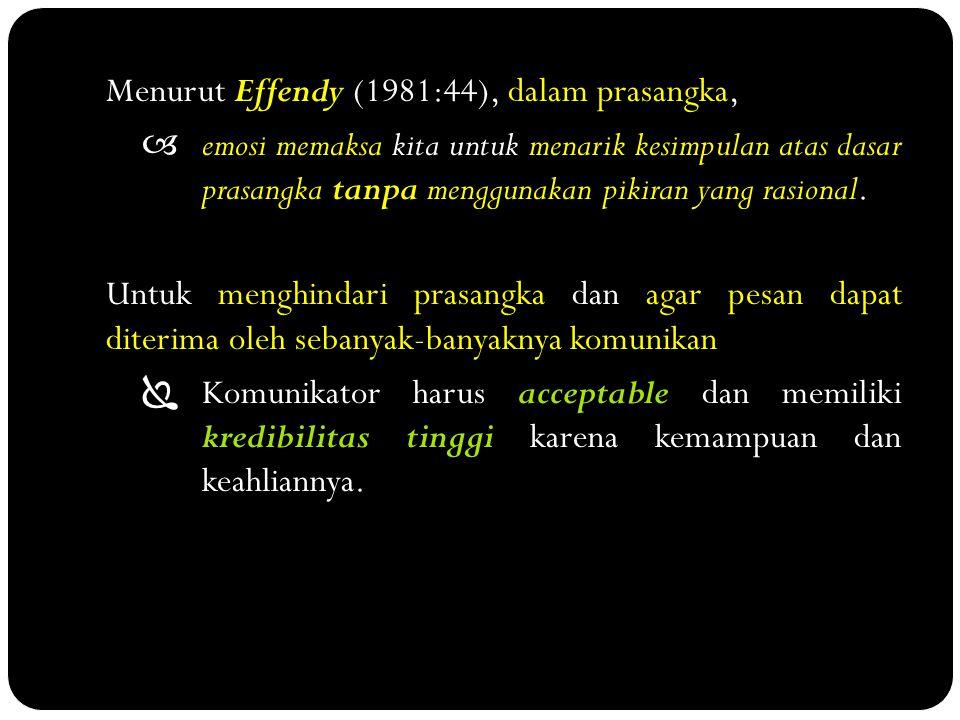 Menurut Effendy (1981:44), dalam prasangka,  emosi memaksa kita untuk menarik kesimpulan atas dasar prasangka tanpa menggunakan pikiran yang rasional.