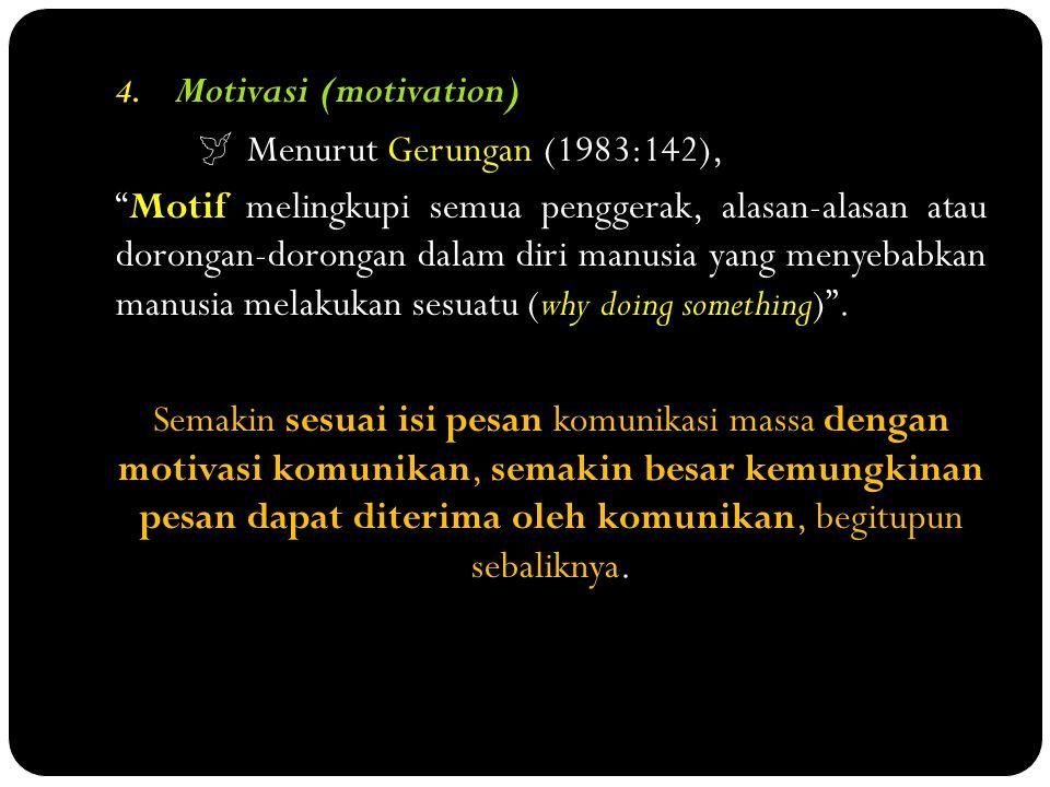 "4. Motivasi (motivation)  Menurut Gerungan (1983:142), ""Motif melingkupi semua penggerak, alasan-alasan atau dorongan-dorongan dalam diri manusia yan"