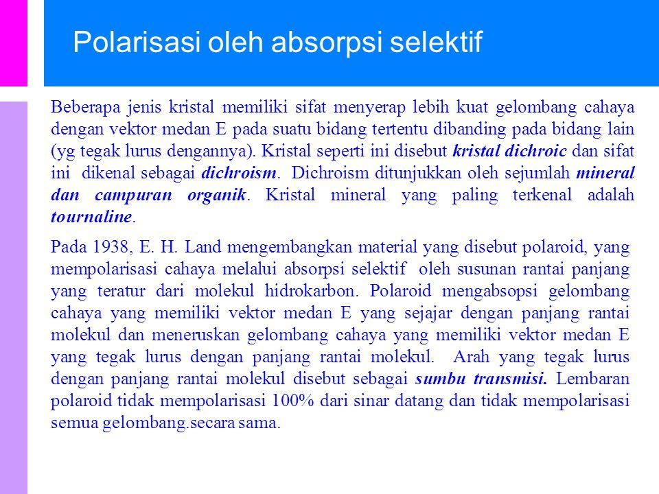 oPolarisasi oleh absorpsi selektif (selective absorption) oPolarisasi oleh pemantulan (reflection).