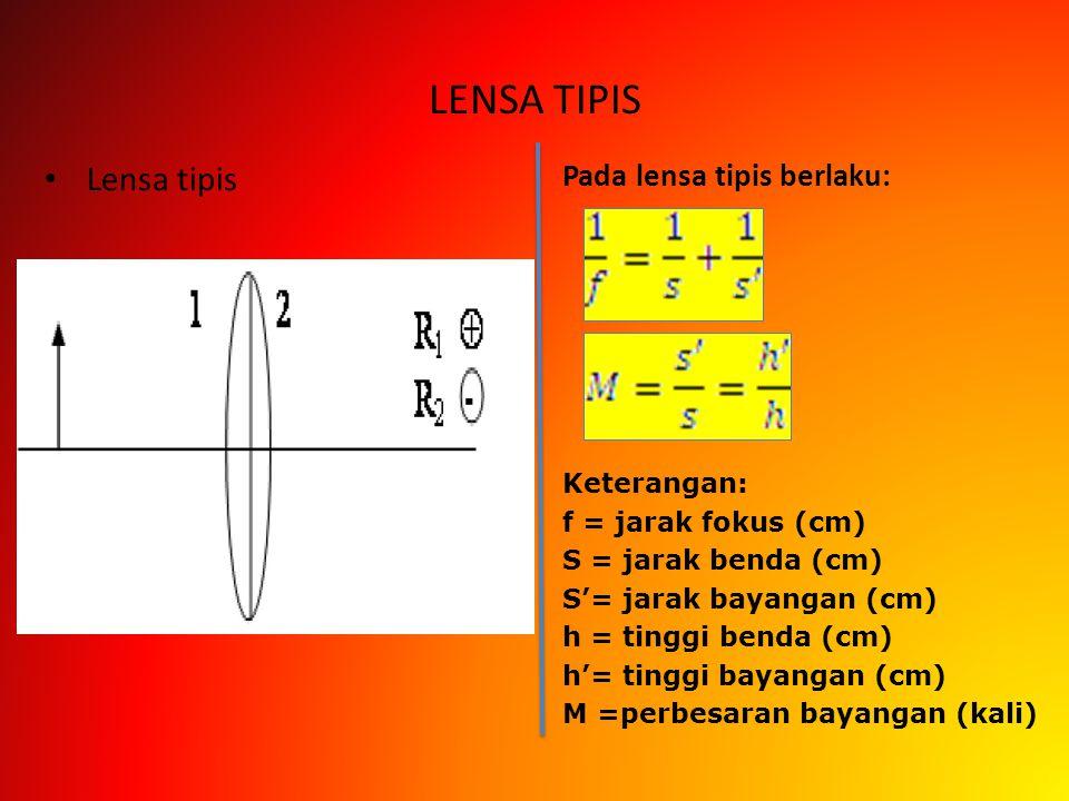 Pembiasan Cahaya oleh Lensa Tipis Lensa tipis merupakan benda tembus cahaya yang terdiri atas dua bidang lengkung atau satu bidang lengkung dan satu b