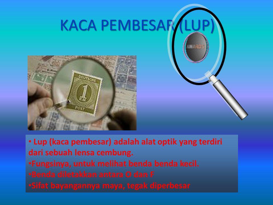 KACA PEMBESAR (LUP) Lup (kaca pembesar) adalah alat optik yang terdiri dari sebuah lensa cembung.
