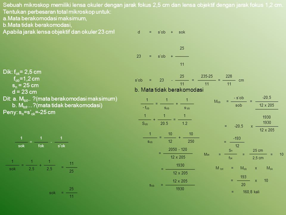 PERBESARAN MIKROSKOP M = M ob x M ok M ob = h' ob h ob -S' ob S ob = Perbesaran Lensa Obyektif Perbesaran Lensa Okuler M ok = S n f ok 1+ M ok = S n f