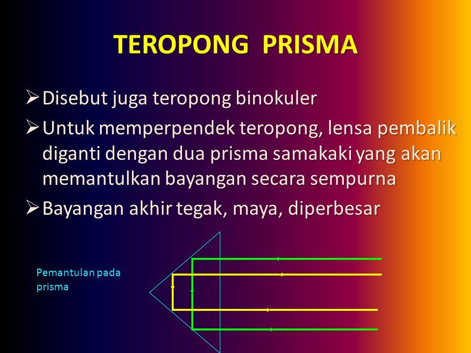 TEROPONG PRISMA DDDDisebut juga teropong binokuler UUUUntuk memperpendek teropong, lensa pembalik diganti dengan dua prisma samakaki yang akan memantulkan bayangan secara sempurna BBBBayangan akhir tegak, maya, diperbesar Pemantulan pada prisma