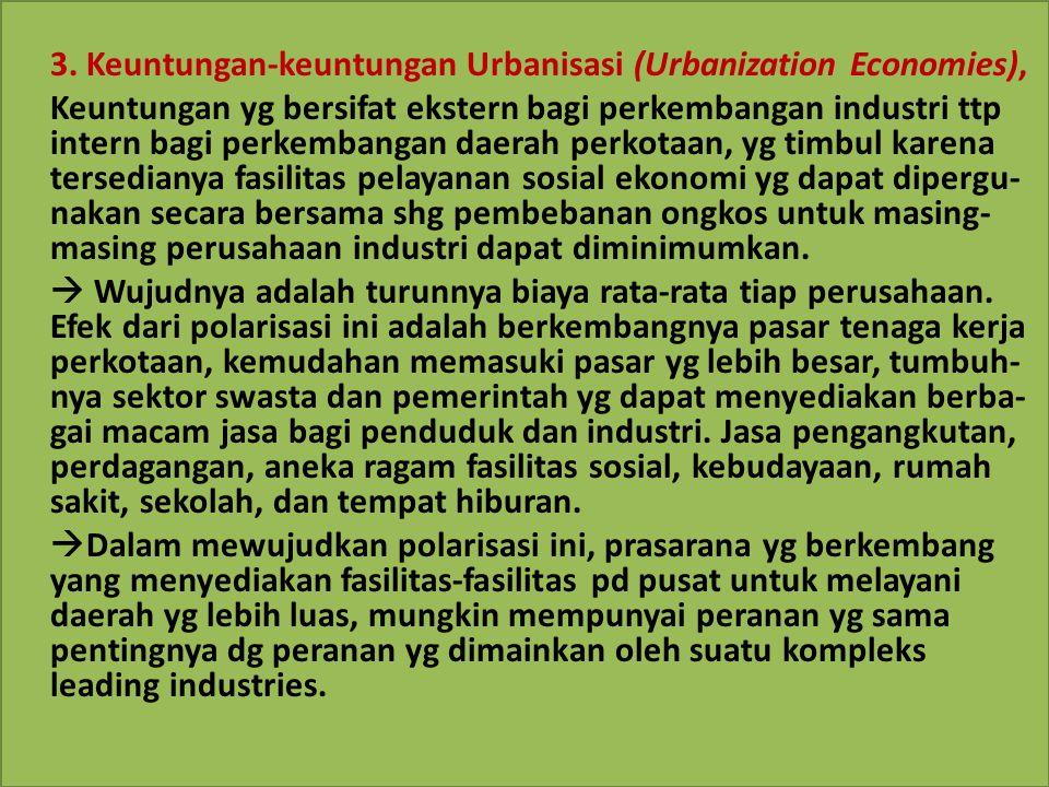 3. Keuntungan-keuntungan Urbanisasi (Urbanization Economies), Keuntungan yg bersifat ekstern bagi perkembangan industri ttp intern bagi perkembangan d