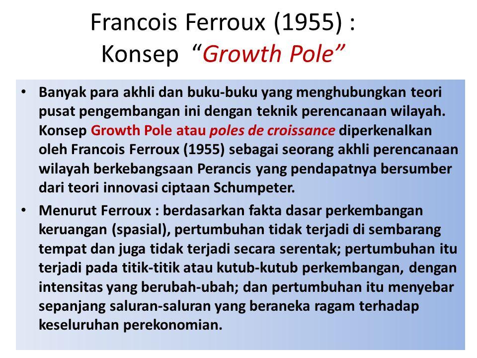 Gore, C (1984) : growth pole telah didefinisikan oleh berbagai pakar secara berbeda-beda dan lebih spesifik : 1.Boudeville (1966) : kutub pertumbuhan regional, yi sekelompok industri yg mengalami ekspansi yg berlokasi di suatu daerah perkotaan dan mendo- rong perkembangan kegiatan ekonomi lebih lan- jut ke seluruh daerah pengaruhnya.