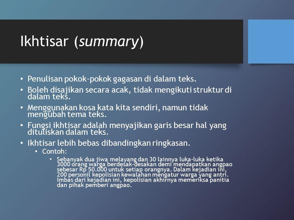 Ikhtisar (summary) Penulisan pokok-pokok gagasan di dalam teks. Boleh disajikan secara acak, tidak mengikuti struktur di dalam teks. Menggunakan kosa