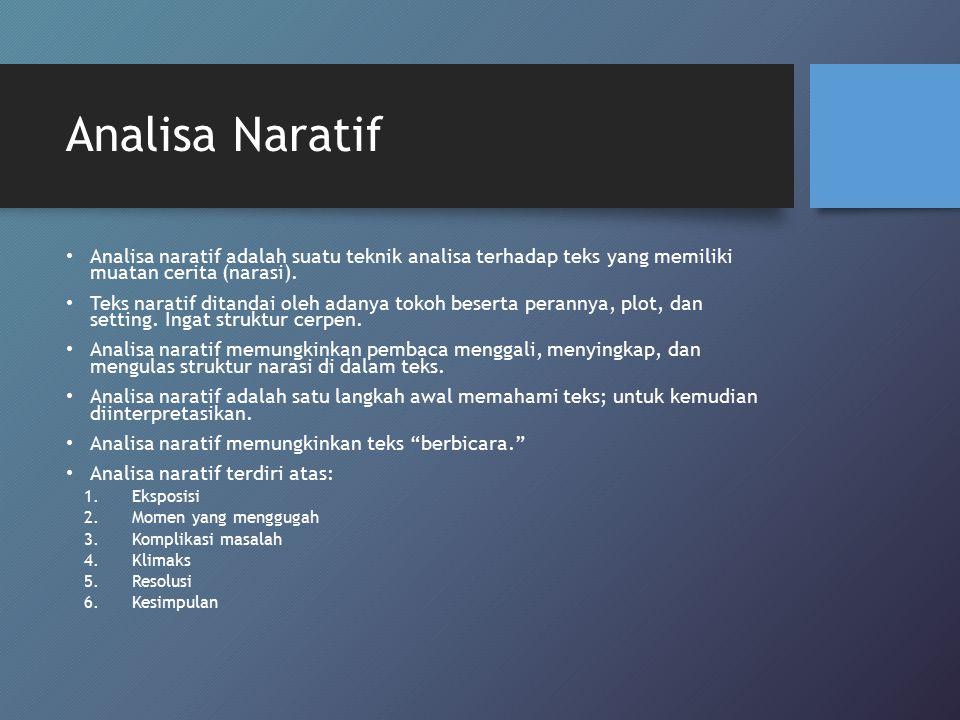 Analisa naratif adalah suatu teknik analisa terhadap teks yang memiliki muatan cerita (narasi). Teks naratif ditandai oleh adanya tokoh beserta perann