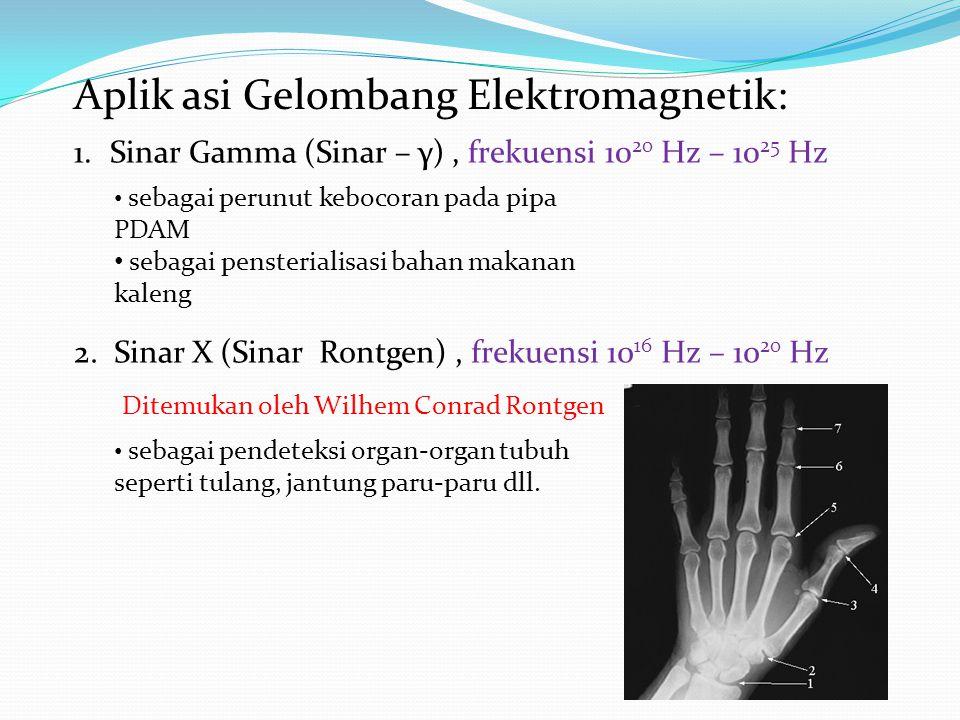 Aplik asi Gelombang Elektromagnetik: 1.Sinar Gamma (Sinar – γ), frekuensi 10 20 Hz – 10 25 Hz sebagai perunut kebocoran pada pipa PDAM sebagai penster